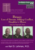 "(LMS #22) ""Bruce: Loss of Parents, Sibling Conflict, Daughter's Illness"""