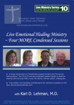 """(LMS #10) """"Live Emotional Healing Ministry: Four MORE Condensed Sessions"""""""