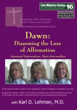 "(LMS #16) ""Dawn: Disarming the Lure of Affirmation"""