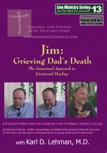 """(LMS #13) """"Jim: Grieving Dad's Death"""""""