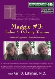 "(LMS #19) ""Maggie #3: Labor & Delivery Trauma"""