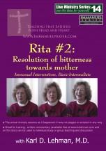 "(LMS #14) ""Rita #2: Resolution of Bitterness Towards Mother"""